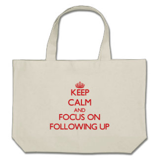 Keep Calm and focus on Following Up Canvas Bag