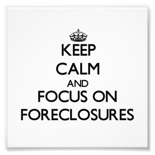 Keep Calm and focus on Foreclosures Photo