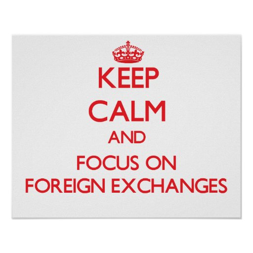 Keep Calm and focus on Foreign Exchanges Poster