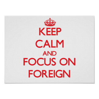 Keep Calm and focus on Foreign Print