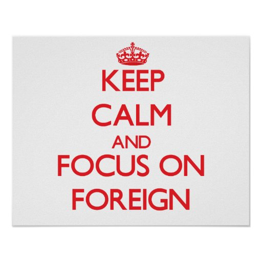 Keep Calm and focus on Foreign Posters