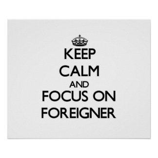 Keep Calm and focus on Foreigner Print
