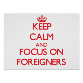 Keep Calm and focus on Foreigners Posters