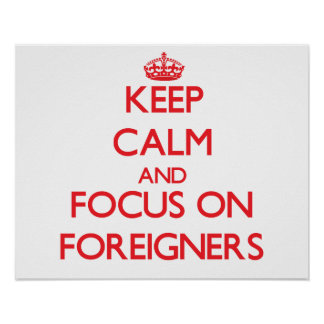 Keep Calm and focus on Foreigners Print