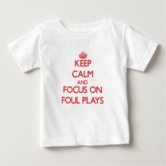 Keep Calm and focus on Foul Plays T Shirts