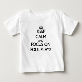 Keep Calm and focus on Foul Plays Tshirt