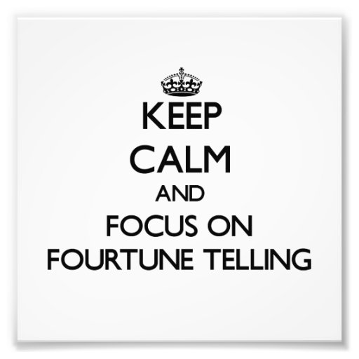 Keep Calm and focus on Fourtune Telling Photo Print