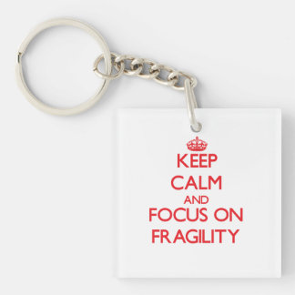 Keep Calm and focus on Fragility Single-Sided Square Acrylic Key Ring