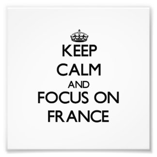 Keep Calm and focus on France Photo Art