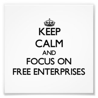 Keep Calm and focus on Free Enterprises Photograph