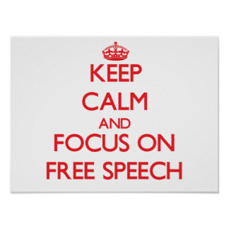 Keep Calm and focus on Free Speech Poster