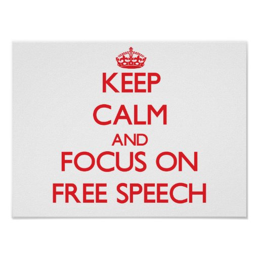 Keep Calm and focus on Free Speech Posters