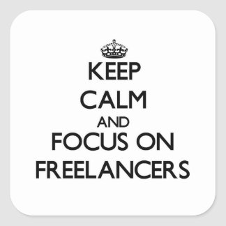 Keep Calm and focus on Freelancers Square Sticker