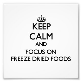 Keep Calm and focus on Freeze Dried Foods Photo