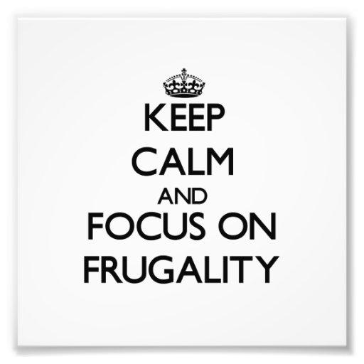 Keep Calm and focus on Frugality Photographic Print