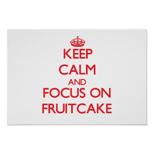 Keep Calm and focus on Fruitcake Print