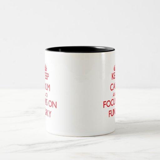 Keep Calm and focus on Funky Coffee Mugs