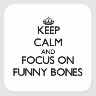 Keep Calm and focus on Funny Bones Square Sticker