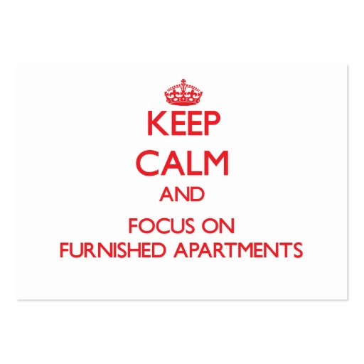 Keep Calm and focus on Furnished Apartments Business Card Templates