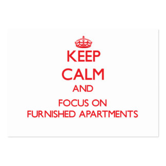 Keep Calm and focus on Furnished Apartments Pack Of Chubby Business Cards