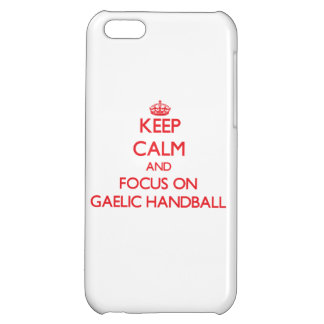 Keep calm and focus on Gaelic Handball Cover For iPhone 5C