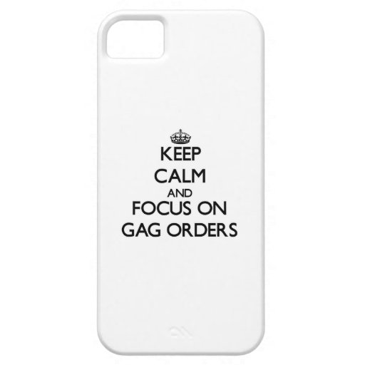 Keep Calm and focus on Gag Orders iPhone 5/5S Case