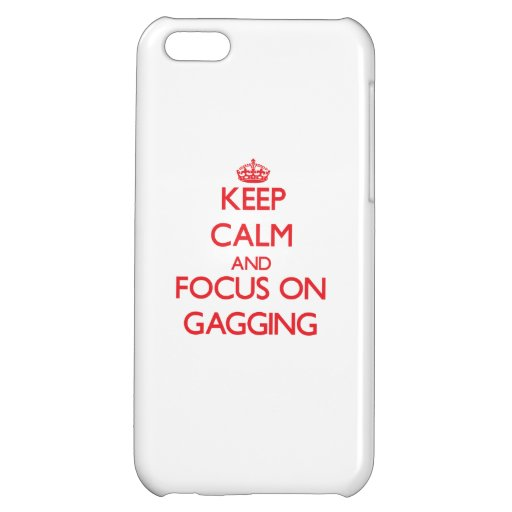 Keep Calm and focus on Gagging Case For iPhone 5C