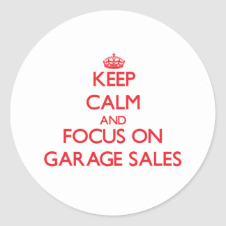 Keep Calm and focus on Garage Sales Round Stickers