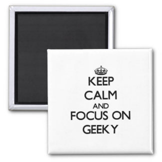 Keep Calm and focus on Geeky Refrigerator Magnet