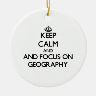 Keep calm and focus on Geography Ceramic Ornament