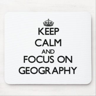 Keep Calm and focus on Geography Mousepads