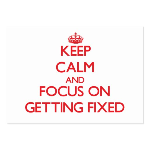 Keep Calm and focus on Getting Fixed Business Cards