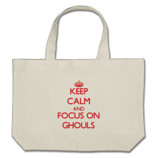 Keep Calm and focus on Ghouls Canvas Bags