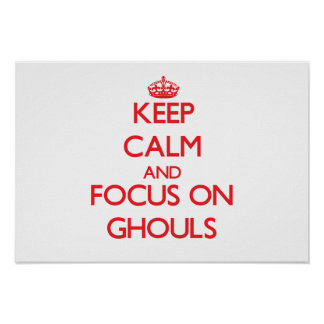 Keep Calm and focus on Ghouls Posters
