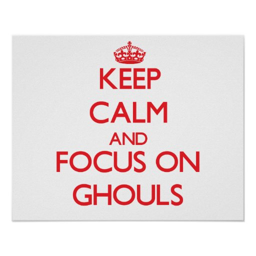 Keep Calm and focus on Ghouls Poster