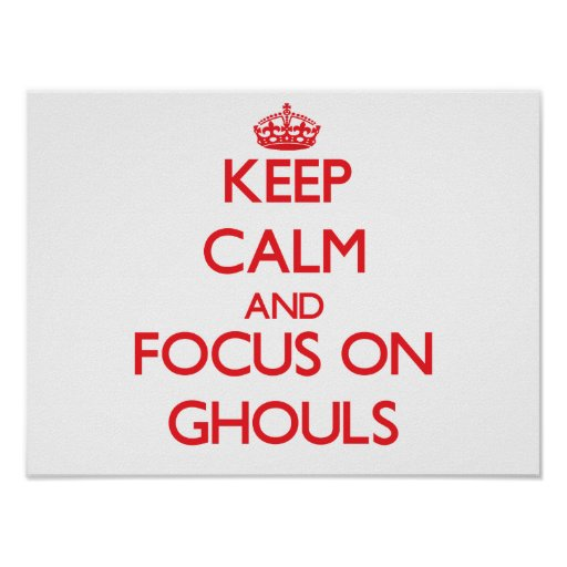 Keep Calm and focus on Ghouls Print