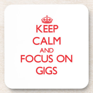 Keep Calm and focus on Gigs Drink Coasters