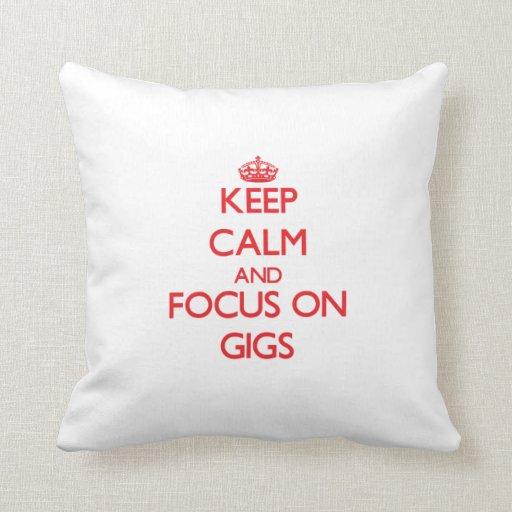 Keep Calm and focus on Gigs Pillows