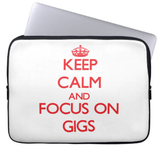 Keep Calm and focus on Gigs Computer Sleeves