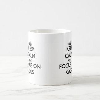 Keep Calm and focus on Gigs Coffee Mug