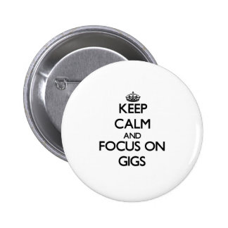Keep Calm and focus on Gigs Pin