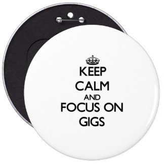 Keep Calm and focus on Gigs Pinback Buttons