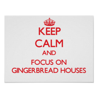 Keep Calm and focus on Gingerbread Houses Poster