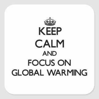 Keep Calm and focus on Global Warming Square Stickers