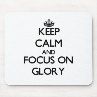 Keep Calm and focus on Glory Mouse Pads