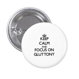Keep Calm and focus on Gluttony Pin