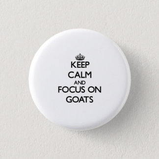 Keep Calm and focus on Goats 3 Cm Round Badge