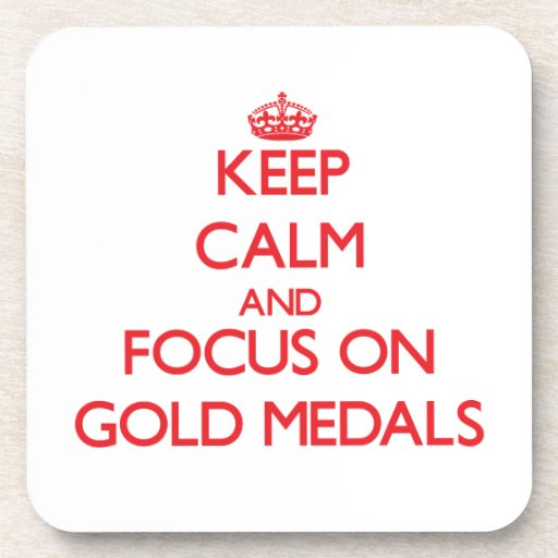 Keep Calm and focus on Gold Medals Coaster