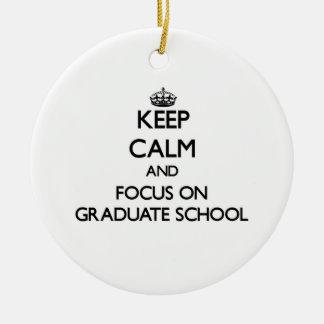 Keep Calm and focus on Graduate School Ceramic Ornament
