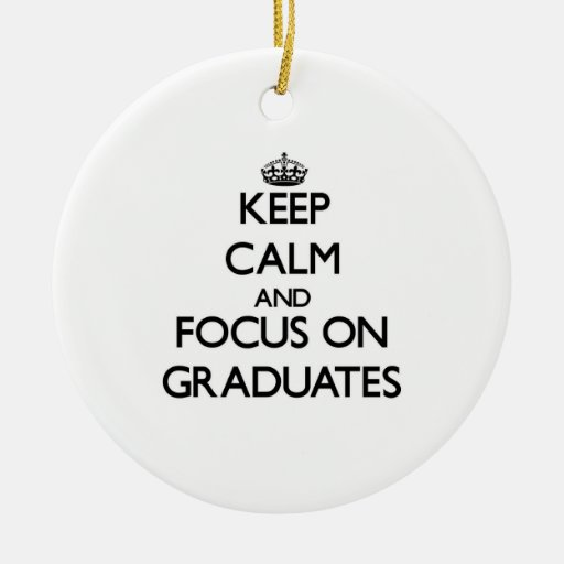 Keep Calm and focus on Graduates Christmas Tree Ornaments